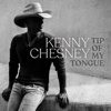 Tip of My Tongue - Kenny Chesney