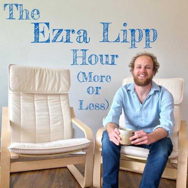 The Ezra Lipp Hour (More or Less)