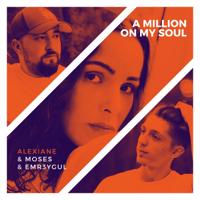 A Million on My Soul (Record Mix) - ALEXIANE / MOSES / EMR3YGUL