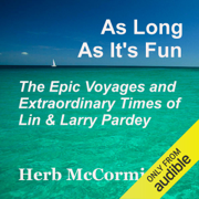 As Long as It's Fun, The Epic Voyages and Extraordinary Times of Lin and Larry Pardey (Unabridged)