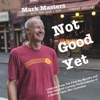 Not Good Yet: Lessons from the First Six Months and One Hundred Comedy Performances of a Denver Open Mic Comedian (Unabridged)