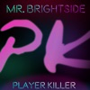 Player Killer - Mr. Brightside