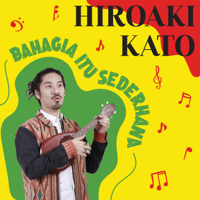 Lagu mp3 Hiroaki Kato - Bahagia Itu Sederhana - Single baru, download lagu terbaru