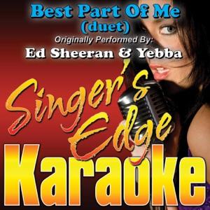 Singer's Edge Karaoke - Best Part of Me (duet) [Originally Performed By Ed Sheeran & Yebba] [Karaoke]