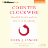 Ellen J. Langer - Counterclockwise: Mindful Health and the Transformative Power of Possibility (Unabridged)  artwork