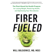Fiber Fueled: The Plant-Based Gut Health Program for Losing Weight, Restoring Your Health, and Optimizing Your Microbiome (Unabridged)