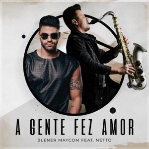Gusttavo Lima & Blener Maycon - A Gente Fez Amor feat. Netto [Blener Remix]