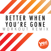 Better When You're Gone (Workout Remix)
