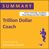 Summary of Eric Schmidt, Jonathan Rosenberg and Alan Eagle's Trillion Dollar Coach: The Leadership Playbook of Silicon Valley's Bill Campbell (Unabridged)