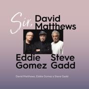 Sir - David Matthews, Eddie Gomez & Steve Gadd - David Matthews, Eddie Gomez & Steve Gadd