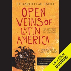 Open Veins of Latin America: Five Centuries of the Pillage of a Continent (Unabridged)