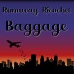 Runaway Ricochet - Baggage