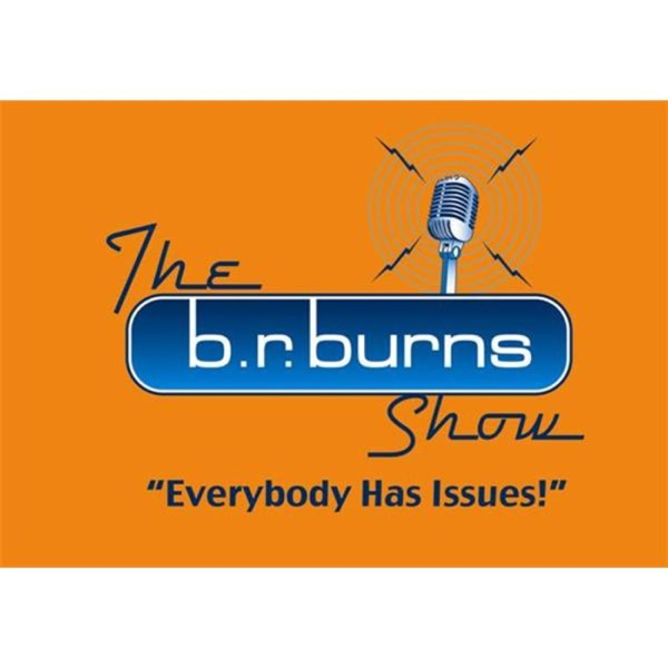 THE b.r.burns SHOW - Everybody Has Issues!