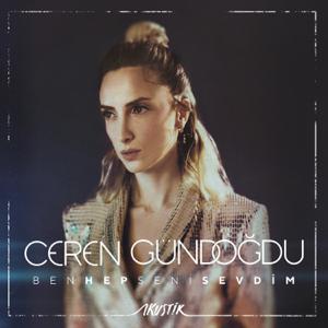 Ceren Gündoğdu - Ben Hep Seni Sevdim (Akustik)