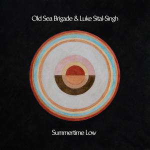 Old Sea Brigade & Luke Sital-Singh - Summertime Low