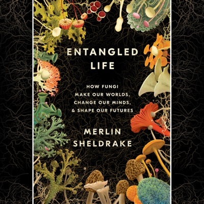 Entangled Life: How Fungi Make Our Worlds, Change Our Minds & Shape Our Futures (Unabridged)