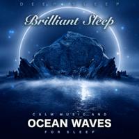 Deep Sleep - Brilliant Sleep: Calm Music and Ocean Waves For Sleep artwork
