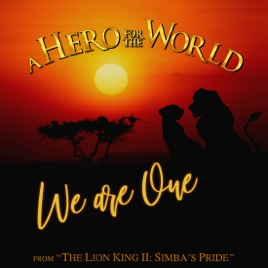 We Are One From The Lion King Ii Simbas Pride Single By A Hero For The World