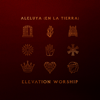 Aleluya (En La Tierra) - Elevation Worship