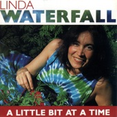 Linda Waterfall - A Little Bit at a Time