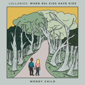 Wendy Child - Lullabies: When 90s Kids Have Kids