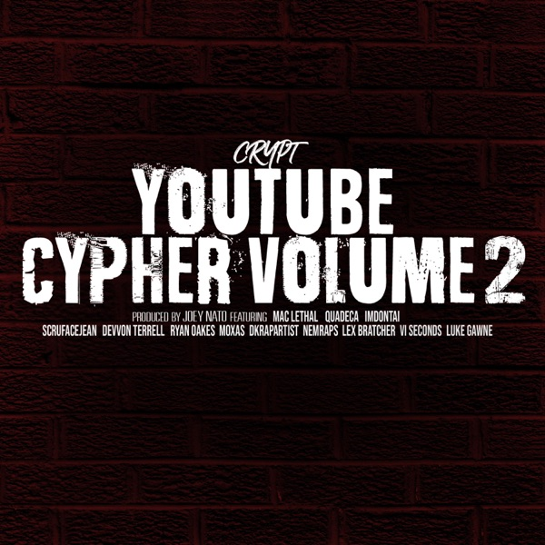 YouTube Cypher, Vol. 2 (feat. Quadeca, Mac Lethal, ImDontai, Devvon Terrell, Ryan Oakes, Moxas, ScruFaceJean, VI Seconds, Luke Gawne, NemRaps, Lex Bratcher & DkRapArtist) - EP