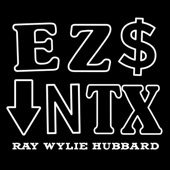 Ray Wylie Hubbard - Easy Money Down in Texas