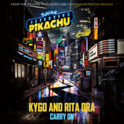 "Carry On (From ""POKÉMON Detective Pikachu"") - Kygo & Rita Ora - Kygo & Rita Ora"
