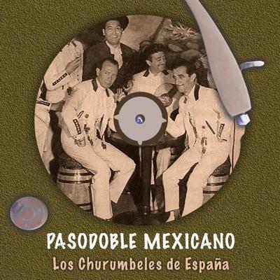 Pasodoble Mexicano - Los Churumbeles de España
