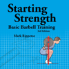 Mark Rippetoe - Starting Strength: Basic Barbell Training, 3rd Edition (Unabridged)  artwork