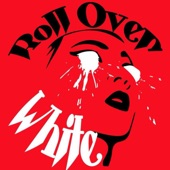 Roll Over White - Head Down