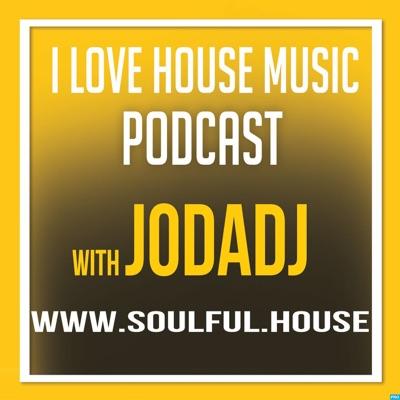 I Love House Music Podcast with Jodadj | Podbay