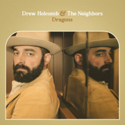 Dragons (feat. The Lone Bellow) - Drew Holcomb & The Neighbors - Drew Holcomb & The Neighbors