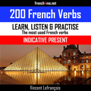 Learn, Listen & Practice - The Most Used French Verbs: Indicative Present (English Edition): 200 French Verbs (Unabridged)