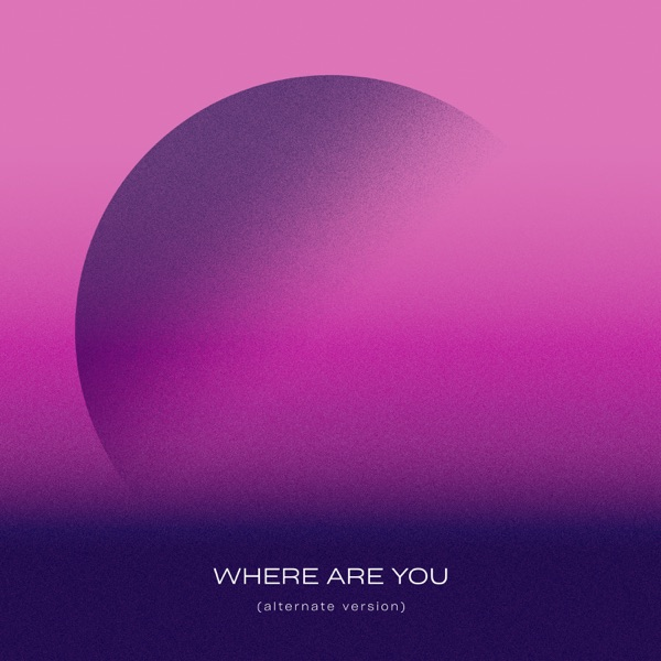 Where Are You (Alternate Version) - Single