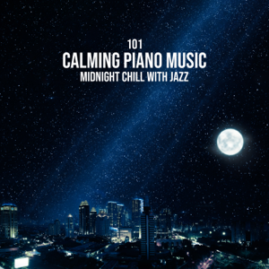 Instrumental Jazz Music Ambient, Amazing Chill Out Jazz Paradise & Soft Jazz Mood - 101 Calming Piano Music: Midnight Chill with Jazz - After Dark Relaxation, Piano Love Songs, Romantic Instrumental Music for Lovers