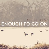 Muther Goose - Enough to Go On