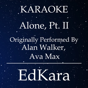 EdKara - Alone, Pt. II (Originally Performed by Alan Walker, Ava Max) [Karaoke No Guide Melody Version]