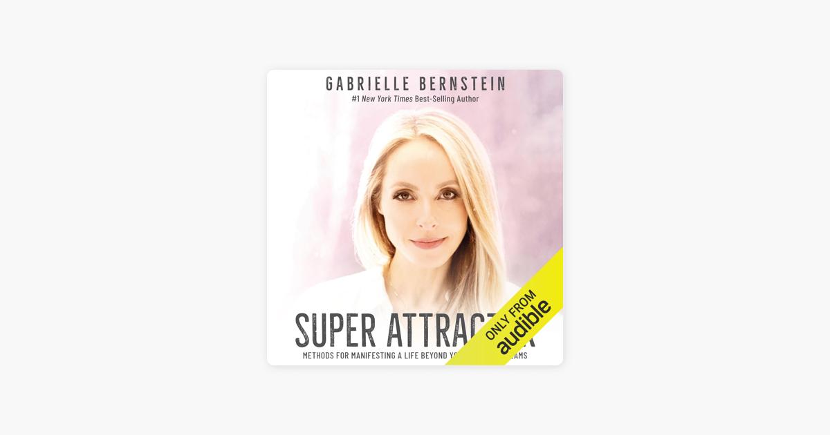 Super Attractor: Methods for Manifesting a Life Beyond Your Wildest Dreams (Unabridged) - Gabrielle Bernstein