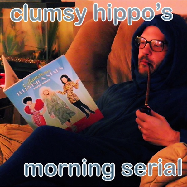 Clumsy Hippo's Morning Serial