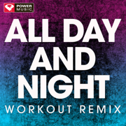 All Day and Night (Extended Workout Remix) - Power Music Workout - Power Music Workout
