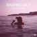 Washed Out Feel It All Around - Washed Out