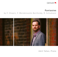 Amit Yahav - Chopin, Mendelssohn & R. Schumann: Piano Fantasies artwork