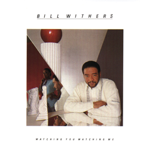 Bill Withers - Watching You Watching Me