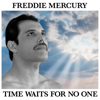 Time Waits For No One - Freddie Mercury