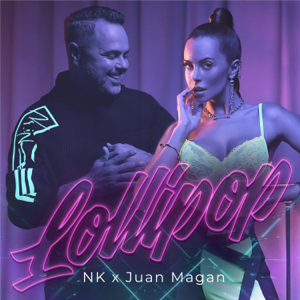 NK & Juan Magán - Lollipop