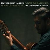 Maximiliano Larrea - Donde Termina el Río (Chamamé)