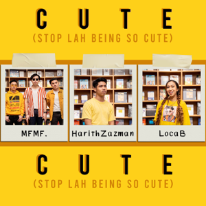 Harith Zazman, MFMF. & LOCA B - Cute (Stop Lah Being So Cute)