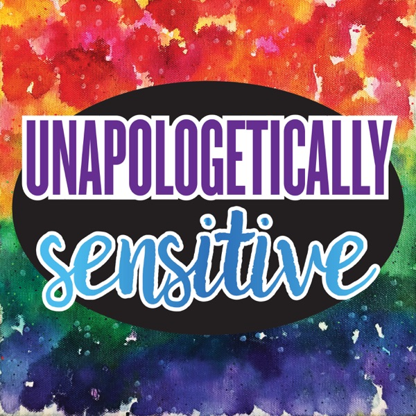Unapologetically Sensitive - Podcast – Podtail