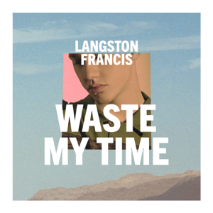 Langston Francis - Waste My Time